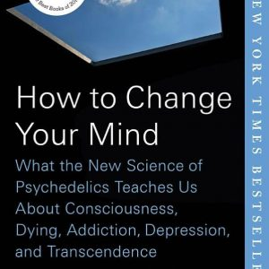 How to Change Your Mind: What the New Science of Psychedelics Teaches Us Book